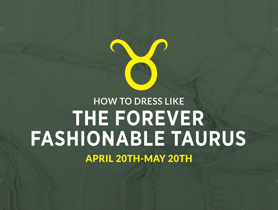 The-Taurus-Style-Personality-Bullish-about-Fashion